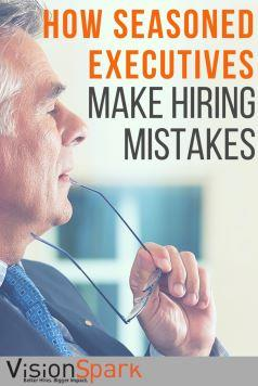 How seasoned executives make hiring mistakes
