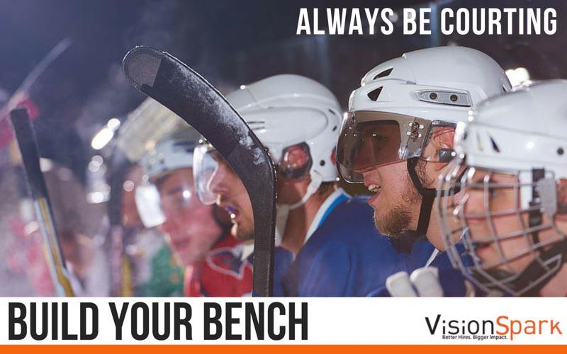 always be courting to build your bench